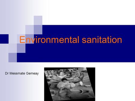 Environmental sanitation Dr Messmate Gemeay. Objectives After completion of this session the students should be able to: Discuss health threats can arise.