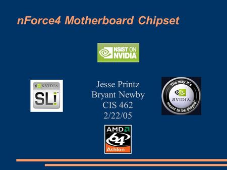 NForce4 Motherboard Chipset Jesse Printz Bryant Newby CIS 462 2/22/05.