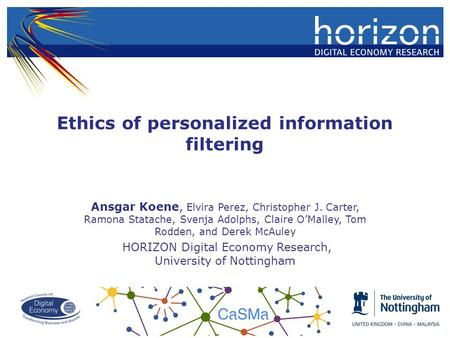 Ethics of personalized information filtering Ansgar Koene, Elvira Perez, Christopher J. Carter, Ramona Statache, Svenja Adolphs, Claire O'Malley, Tom Rodden,