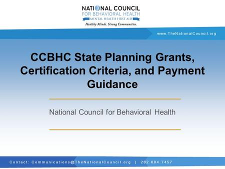 Contact: | 202.684.7457  CCBHC State Planning Grants, Certification Criteria, and Payment.