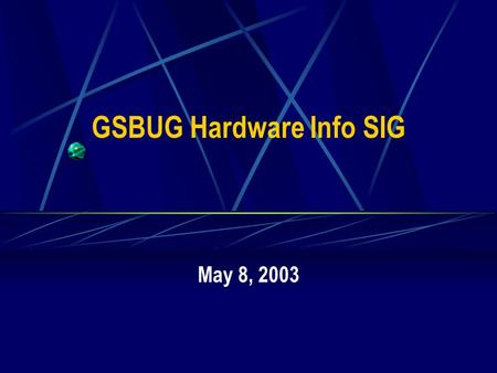 GSBUG Hardware Info SIG May 8, 2003. 2 GSBUG Hardware Info SIG Agenda – May 8, 2003 7:00 – 7:05 Administration 7:05 – 8:15 Featured Topic – System RAM.