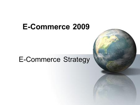 E-Commerce 2009 E-Commerce Strategy. 2 Organizational Strategy : (Concepts & Overview) Strategy: A broad-based formula for how a business is going to.