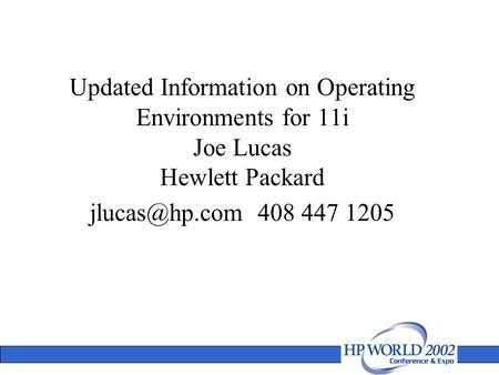 Updated Information on Operating Environments for 11i Joe Lucas Hewlett Packard 408 447 1205.
