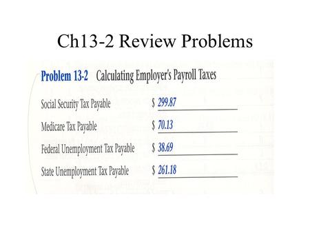 Ch13-2 Review Problems. Section 3Tax Liability Payments and Tax Reports What You'll Learn  How to pay payroll tax liabilities.  Which tax reports.