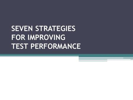 SEVEN STRATEGIES FOR IMPROVING TEST PERFORMANCE