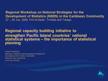 Regional Workshop on National Strategies for the Development of Statistics (NSDS) in the Caribbean Community 27 – 29 July, 2009, Port-of-Spain, Trinidad.