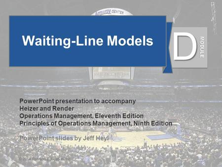 MD - 1© 2014 Pearson Education, Inc. Waiting-Line Models PowerPoint presentation to accompany Heizer and Render Operations Management, Eleventh Edition.