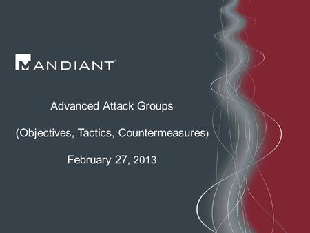 © Copyright 2010 Advanced Attack Groups (Objectives, Tactics, Countermeasures ) February 27, 2013.