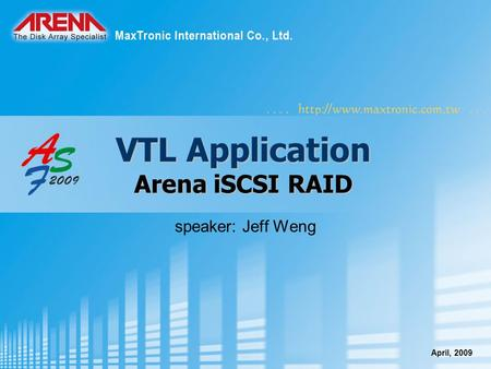VTL Application Arena iSCSI RAID speaker: Jeff Weng April, 2009.