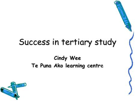 Success in tertiary study Cindy Wee Te Puna Ako learning centre.