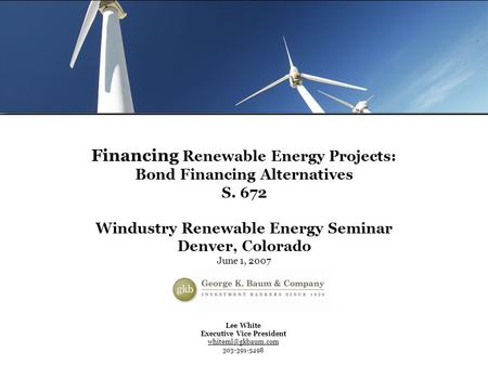 Page 1 Renewable Energy Seminar Lee White Executive Vice President 303-391-5498 Financing Renewable Energy Projects: Bond Financing.
