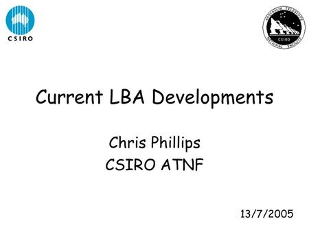 Current LBA Developments Chris Phillips CSIRO ATNF 13/7/2005.