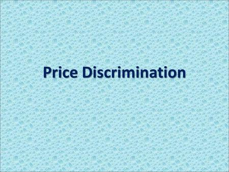 Price Discrimination. What is Price Discrimination? Single-price monopolist are ones that charge all consumers the same price Single-price monopolist.