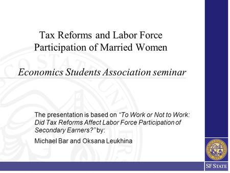"Tax Reforms and Labor Force Participation of Married Women Economics Students Association seminar The presentation is based on ""To Work or Not to Work:"