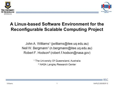 RSC Williams MAPLD 2005/BOF-S1 A Linux-based Software Environment for the Reconfigurable Scalable Computing Project John A. Williams 1