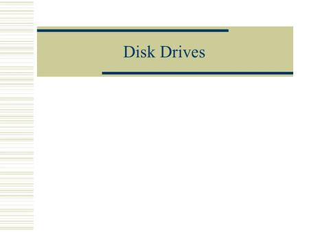 <strong>Disk</strong> Drives. Storage vs. Memory  Because ROM is read only and RAM is volatile, we need something else to save our work  This is storage Floppy <strong>disk</strong>.