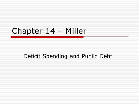Chapter 14 – Miller Deficit Spending and Public Debt.