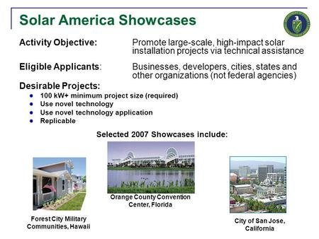 Solar America Showcases Activity Objective: Promote large-scale, high-impact solar installation projects via technical assistance Eligible Applicants:Businesses,