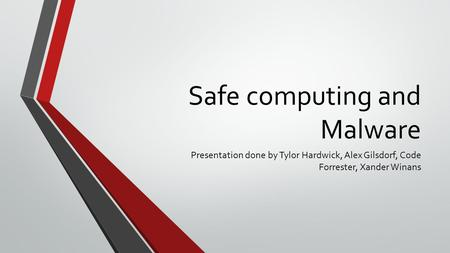 Safe computing and Malware Presentation done by Tylor Hardwick, Alex Gilsdorf, Code Forrester, Xander Winans.