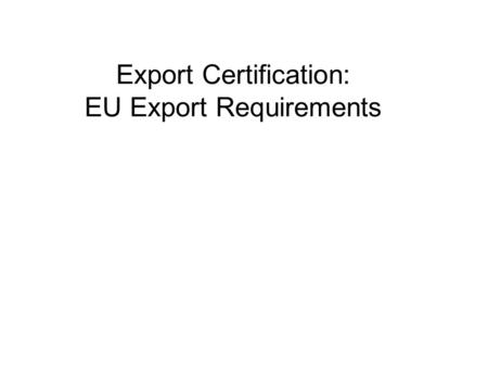 Export Certification: EU Export Requirements. Standard Operating Procedures for Export FARM REGISTRATION INFORMATION PATH PAD.