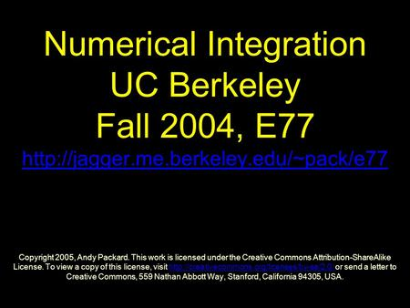 Numerical Integration UC Berkeley Fall 2004, E77  Copyright 2005, Andy Packard. This work is licensed under the.
