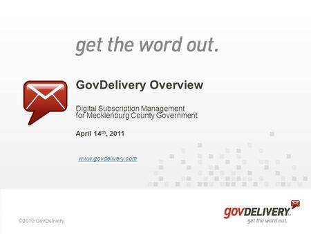 ©2010 GovDelivery GovDelivery Overview Digital Subscription Management for Mecklenburg County Government April 14 th, 2011 www.govdelivery.com.