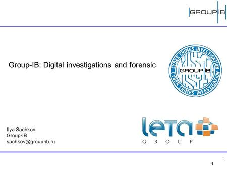 1 Group-IB: Digital investigations and forensic Ilya Sachkov Group-IB