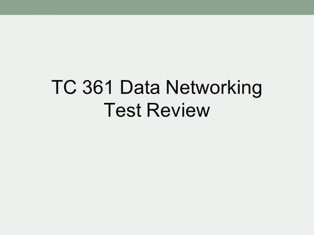 TC 361 Data Networking Test Review. Network Cabling UTP Generally used in Ethernet installations –Cat 3 10 Mbps –Cat 5 100 Mbps –Cat 5e 1000 Mbps –100M.