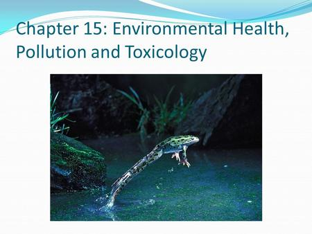 Chapter 15: Environmental Health, Pollution and Toxicology.