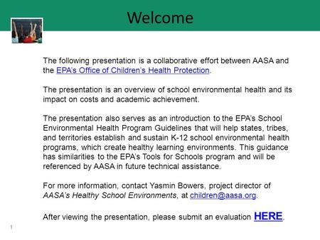 1 Welcome The following presentation is a collaborative effort between AASA and the EPA's Office of Children's Health Protection.EPA's Office of Children's.