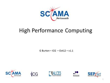High Performance Computing G Burton – ICG – Oct12 – v1.1 1.
