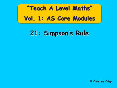 "21: Simpson's Rule © Christine Crisp ""Teach A Level Maths"" Vol. 1: AS Core Modules."