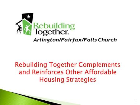 1 Rebuilding Together Complements and Reinforces Other Affordable Housing Strategies.