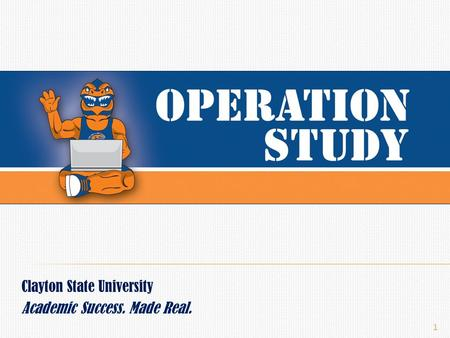 Clayton State University Academic Success. Made Real. 1.
