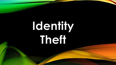 WHAT IS IT? Also called Identity Fraud, Identity Theft is when an individual uses another persons identifying information, such as name, social security.
