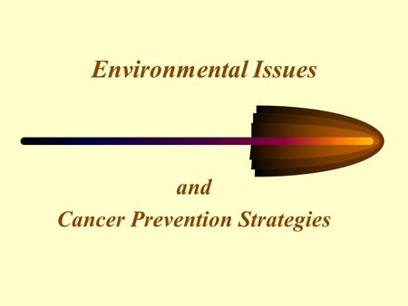 Environmental Issues and Cancer Prevention Strategies.