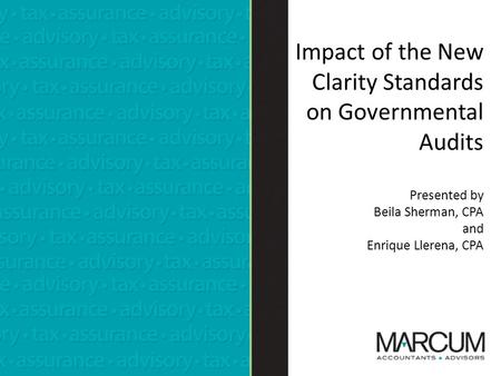 Impact of the New Clarity Standards on Governmental Audits Presented by Beila Sherman, CPA and Enrique Llerena, CPA.