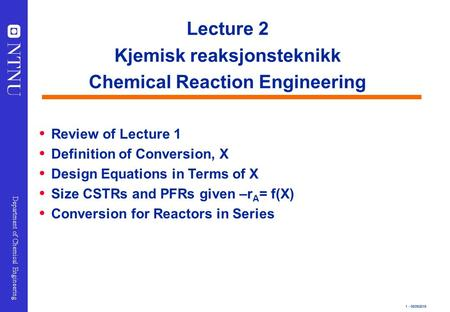 1 - 05/09/2015 Department of Chemical Engineering Lecture 2 Kjemisk reaksjonsteknikk Chemical Reaction Engineering  Review of Lecture 1  Definition of.