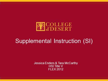 Supplemental Instruction (SI) Jessica Enders & Tara McCarthy HSI Title V FLEX 2012.