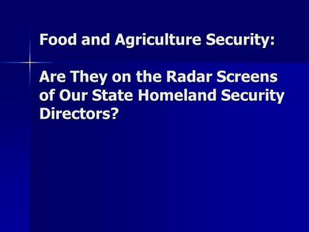 Food and Agriculture Security: Are They on the Radar Screens of Our State Homeland Security Directors?