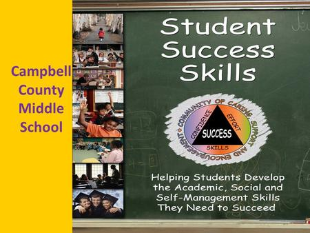 Campbell County Middle School. What is SSS? Student Success Skills is an Evidence-Based Curriculum that focuses on developing key skills in an environment.