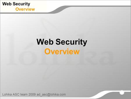 Web Security Overview Lohika ASC team 2009