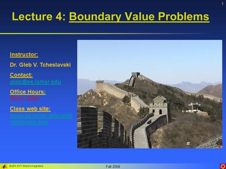 ELEN 3371 Electromagnetics Fall 2008 1 Lecture 4: Boundary Value Problems Instructor: Dr. Gleb V. Tcheslavski Contact: