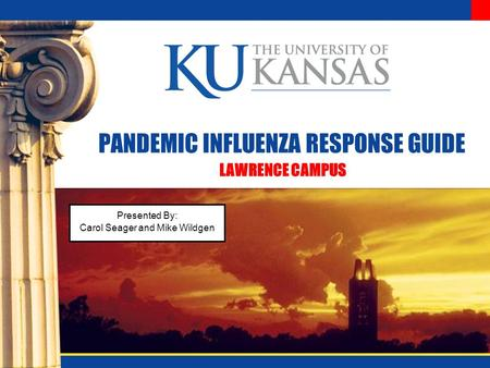 PANDEMIC INFLUENZA RESPONSE GUIDE LAWRENCE CAMPUS Presented By: Carol Seager and Mike Wildgen.
