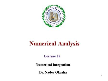 1 Numerical Analysis Lecture 12 Numerical Integration Dr. Nader Okasha.