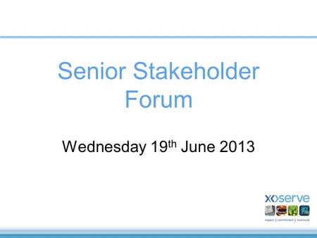 Senior Stakeholder Forum Wednesday 19 th June 2013.