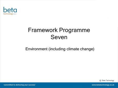 Framework Programme Seven Environment (including climate change) c Beta Technology.