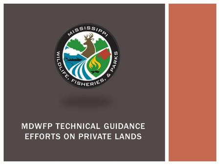 MDWFP TECHNICAL GUIDANCE EFFORTS ON PRIVATE LANDS.