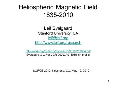 1 Heliospheric Magnetic Field 1835-2010 Leif Svalgaard Stanford University, CA