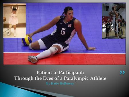 Patient to Participant: Through the Eyes of a Paralympic Athlete By Katie Holloway.